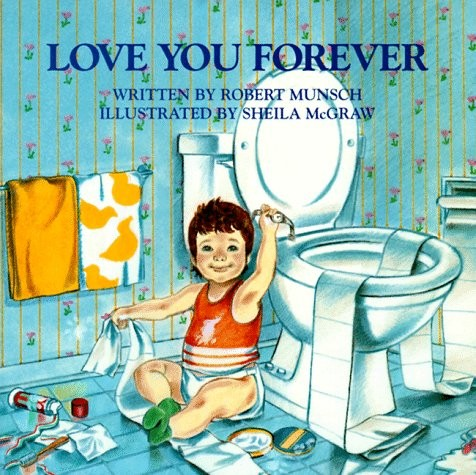 Love You Forever by Robert Munsch and Sheila McGraw